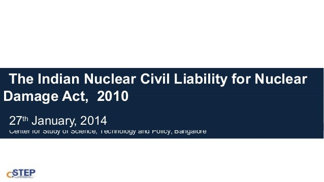 The Indian Nuclear Civil Liability for Nuclear Damage Act, 2010 27th January, 2014  Center for Study of Science, Technolog...