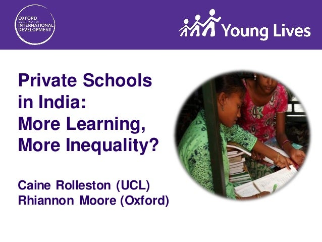 Private Schools in India: More Learning, More Inequality? Caine Rolleston (UCL) Rhiannon Moore (Oxford)