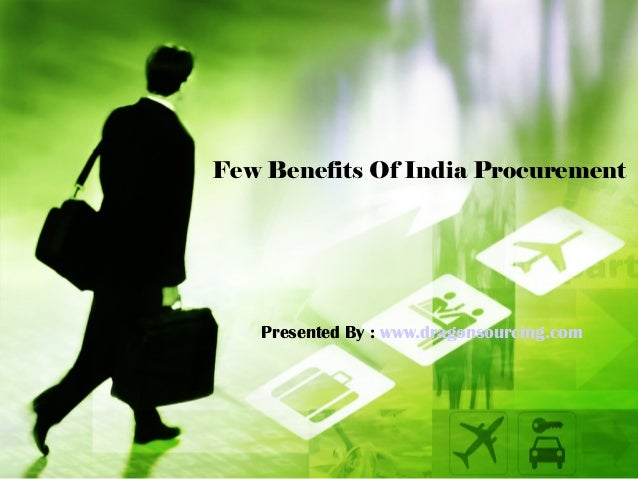 Few Benefits Of India Procurement Presented By : www.dragonsourcing.com
