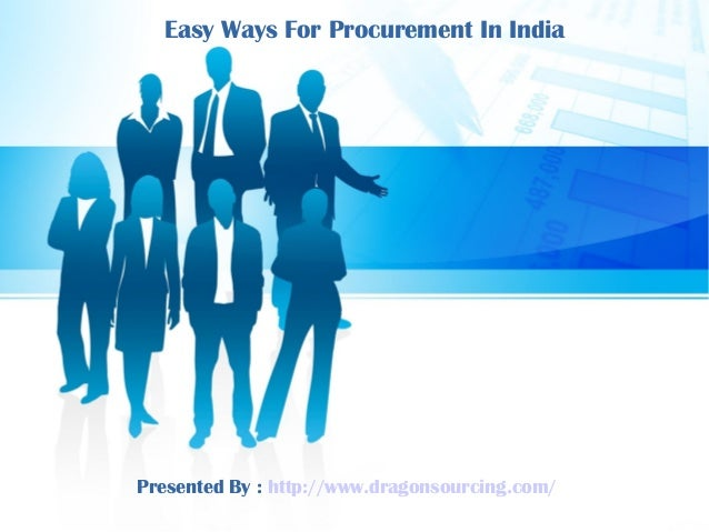 Easy Ways For Procurement In India Presented By : http://www.dragonsourcing.com/