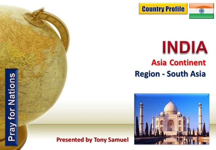Asia Continent                           Region - South AsiaPresented by Tony Samuel