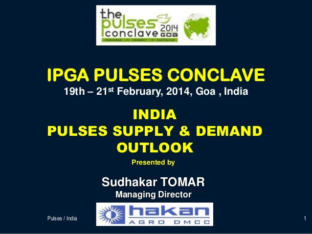 IPGA PULSES CONCLAVE 19th – 21st February, 2014, Goa , India  INDIA PULSES SUPPLY & DEMAND OUTLOOK Presented by  Sudhakar ...