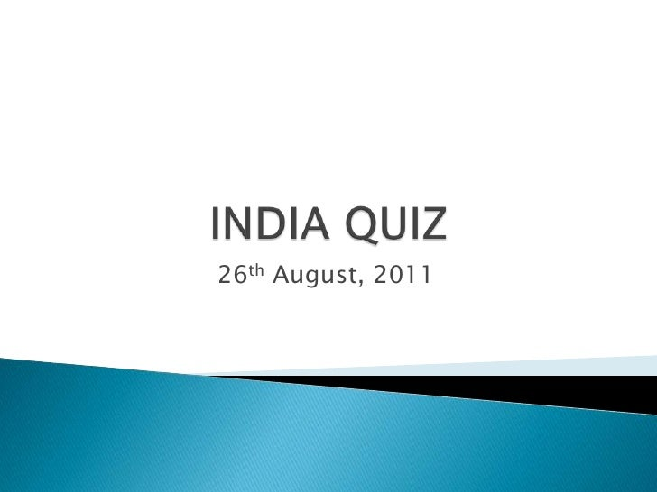 INDIA QUIZ<br />26th August, 2011<br />