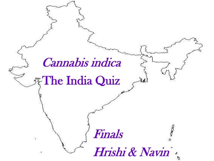 Cannabis indicaThe India Quiz         Finals         Hrishi & Navin