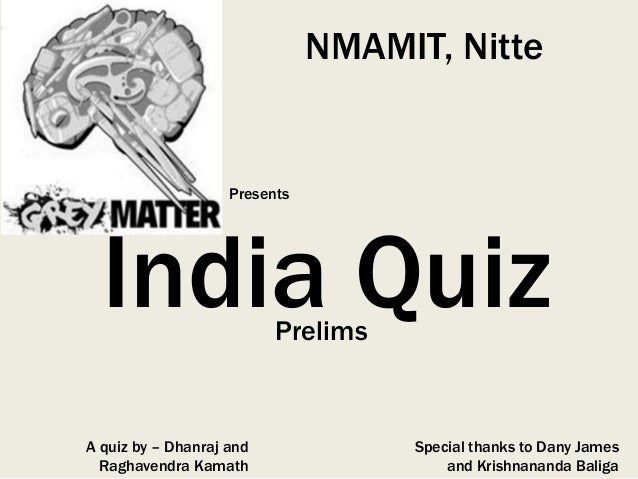 NMAMIT, Nitte                    Presents  India Quiz              PrelimsA quiz by – Dhanraj and             Special than...