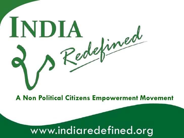 A Non Political Citizens Empowerment Movement    www.indiaredefined.org