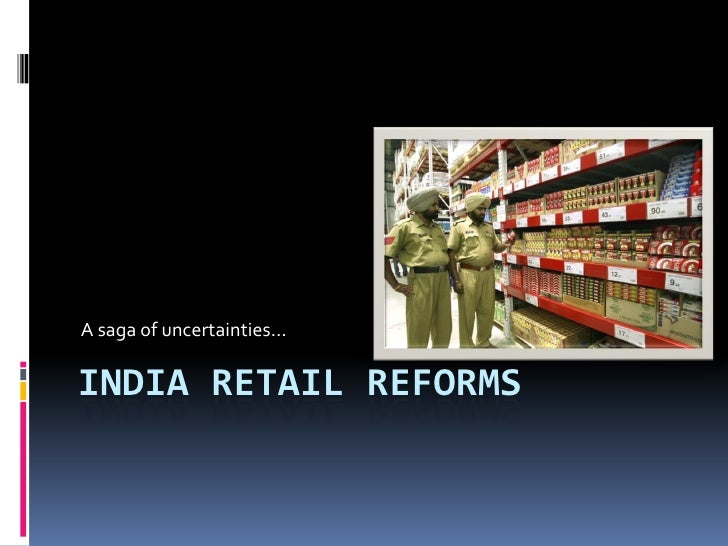 A saga of uncertainties…  INDIA RETAIL REFORMS