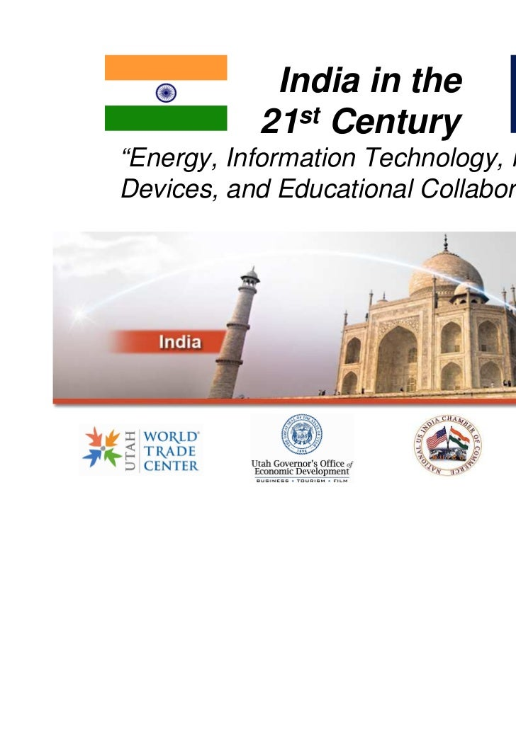 """India in the           21st Century""""Energy, Information Technology, MedicalDevices, and Educational Collaborations """""""