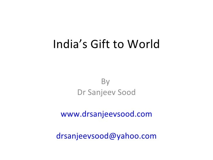 India's Gift to World By  Dr Sanjeev Sood www.drsanjeevsood.com [email_address]