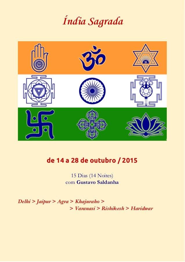 Índia Sagrada  de 14 a 28 de outubro / 2015  15 Dias (14 Noites)  com Gustavo Saldanha  Delhi > Jaipur > Agra > Khajuraho ...