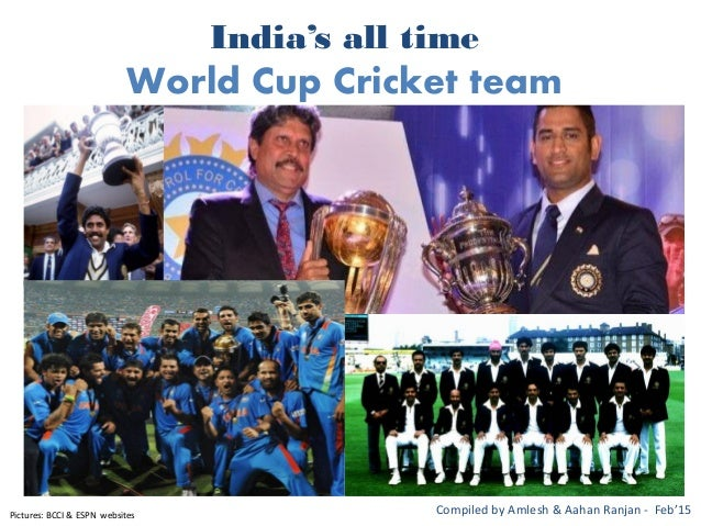 India's all time World Cup Cricket team Compiled by Amlesh & Aahan Ranjan - Feb'15Pictures: BCCI & ESPN websites
