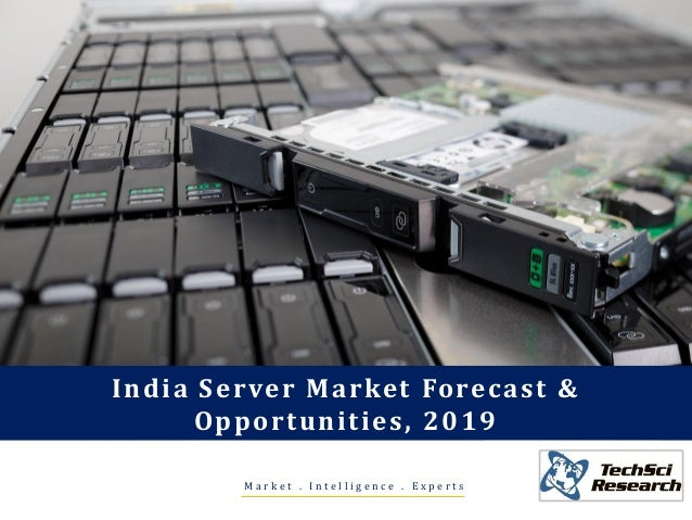 M a r k e t . I n t e l l i g e n c e . E x p e r t s India Server Market Forecast & Opportunities, 2019