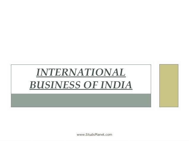 INTERNATIONAL BUSINESS OF INDIA www.StudsPlanet.com