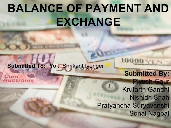 BALANCE OF PAYMENT AND      EXCHANGESubmitted To: Prof. Shrikant Iyenger                                         Submitted...