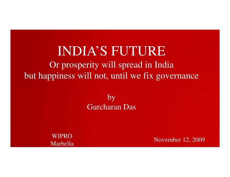 INDIA'S FUTURE       Or prosperity will spread in India           p p y            p but happiness will not, until we fix ...