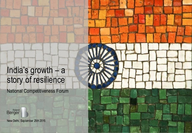 National Competitiveness Forum New Delhi, September 25th 2015 India's growth – a story of resilience