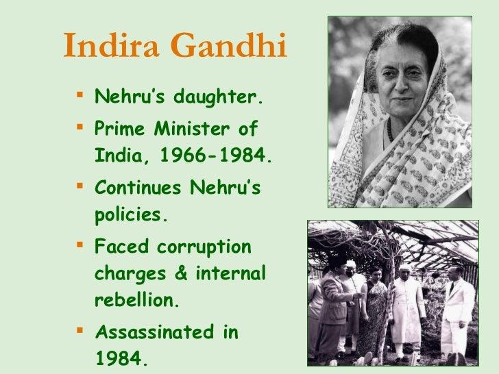 <ul><li>Nehru's daughter. </li></ul><ul><li>Prime Minister of India, 1966-1984. </li></ul><ul><li>Continues Nehru's polici...