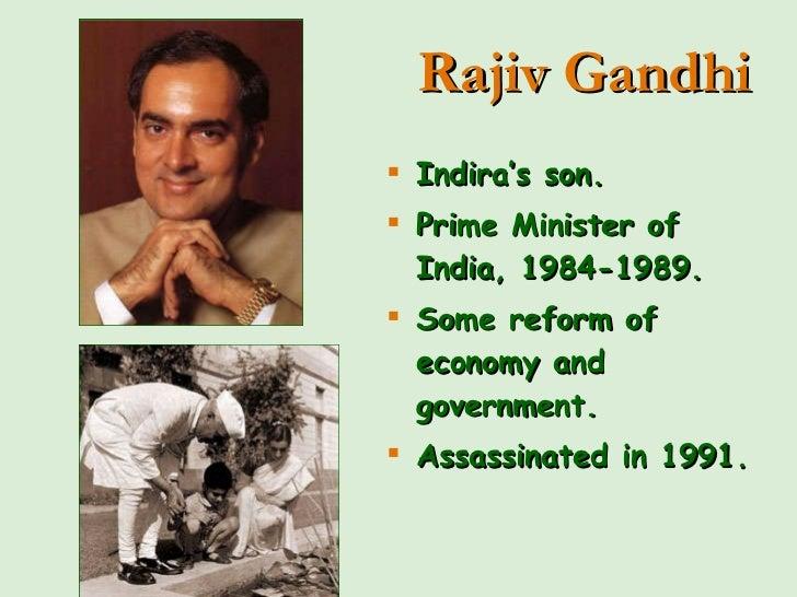 <ul><li>Indira's son. </li></ul><ul><li>Prime Minister of India, 1984-1989. </li></ul><ul><li>Some reform of economy and g...
