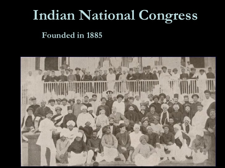 Indian National Congress Founded in 1885