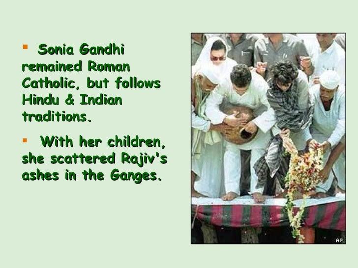 <ul><li>Sonia Gandhi remained Roman Catholic, but follows Hindu & Indian traditions. </li></ul><ul><li>With her children, ...