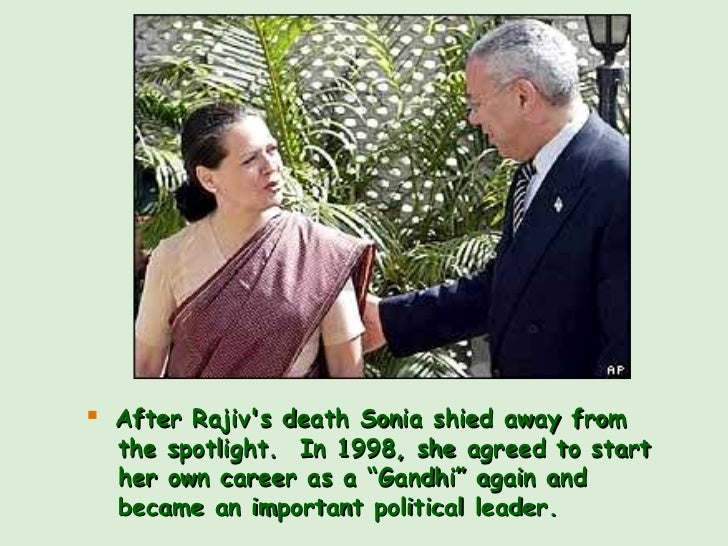 """<ul><li>After Rajiv's death Sonia shied away from    the spotlight.  In 1998, she agreed to start   her own career as a """"G..."""