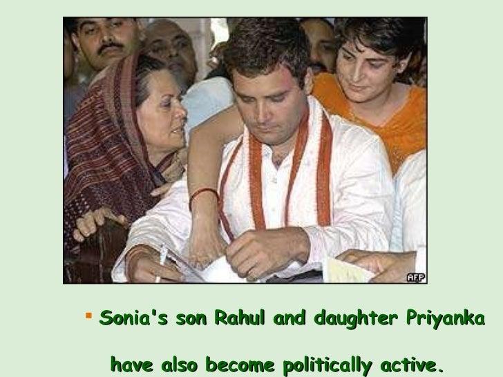 <ul><li>Sonia's son Rahul and daughter Priyanka    have also become politically active.  </li></ul>
