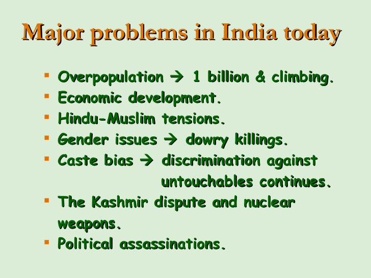 <ul><li>Overpopulation    1 billion & climbing. </li></ul><ul><li>Economic development. </li></ul><ul><li>Hindu-Muslim te...