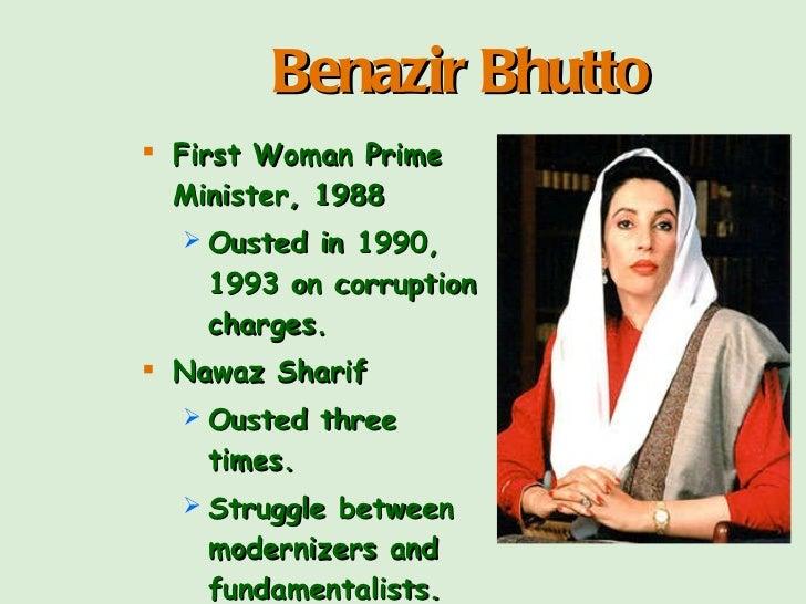 <ul><li>First Woman Prime Minister, 1988 </li></ul><ul><ul><li>Ousted in 1990, 1993 on corruption charges. </li></ul></ul>...