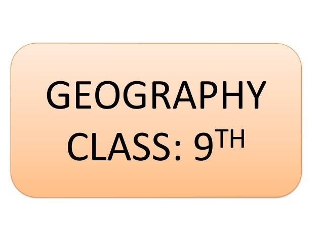 GEOGRAPHY CLASS: 9TH