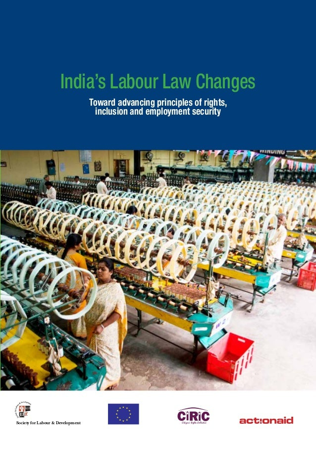 India's Labour Law Changes Toward advancing principles of rights, inclusion and employment security Society for Labour & D...