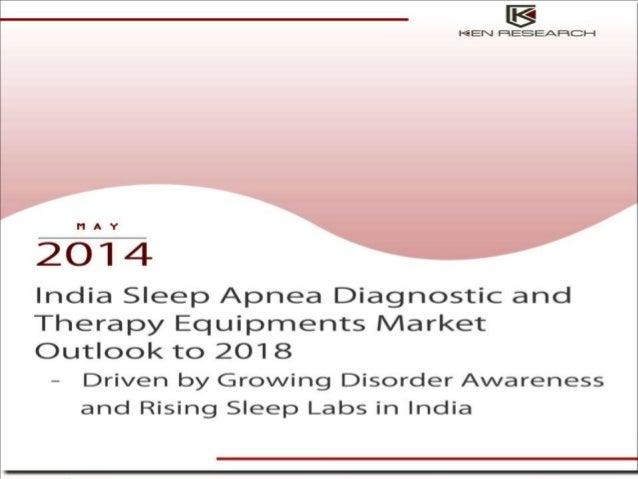 "India Sleep Apnea Diagnostic Market The report titled ""India Sleep Apnea Diagnostic and Therapy Equipments Market Outlook ..."