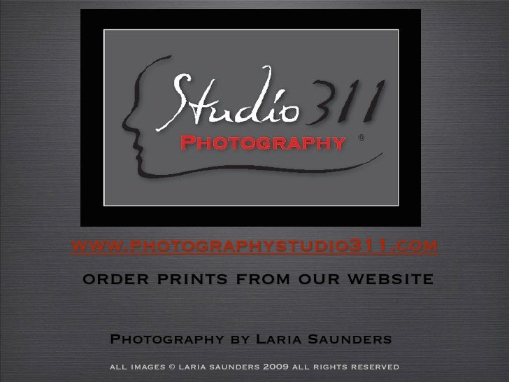www.photographystudio311.com  order prints from our website     Photography by Laria Saunders    all images © laria saunde...