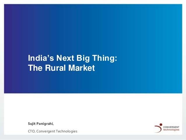 India's Next Big Thing: The Rural Market  Sujit Panigrahi, CTO, Convergent Technologies