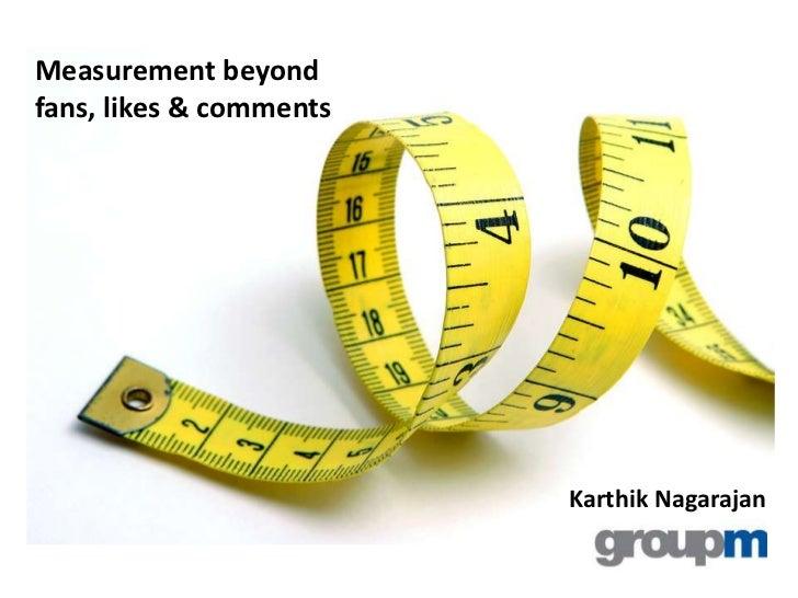 Measurement beyondfans, likes & comments                         Karthik Nagarajan