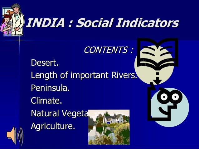INDIA : Social Indicators CONTENTS : Desert. Length of important Rivers. Peninsula. Climate. Natural Vegetation. Agricultu...