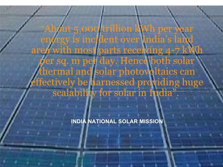 """"""" About 5,000 trillion kWh per year energy is incident over India's land area with most parts receiving 4-7 kWh per sq. m ..."""