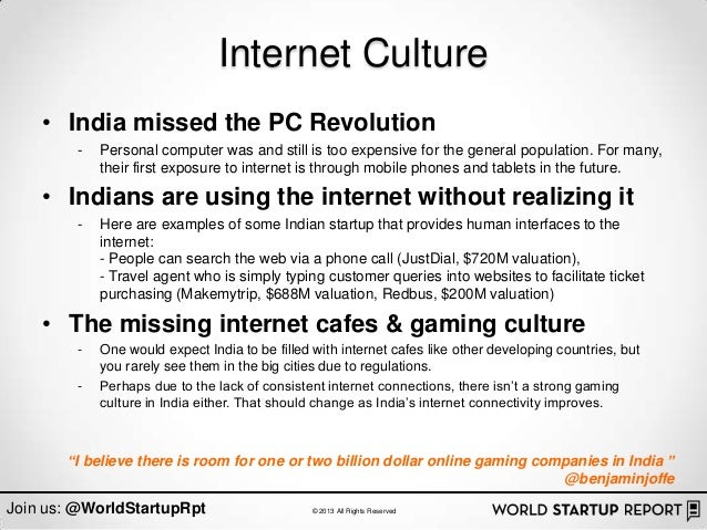 Internet Culture    • India missed the PC Revolution        -   Personal computer was and still is too expensive for the g...