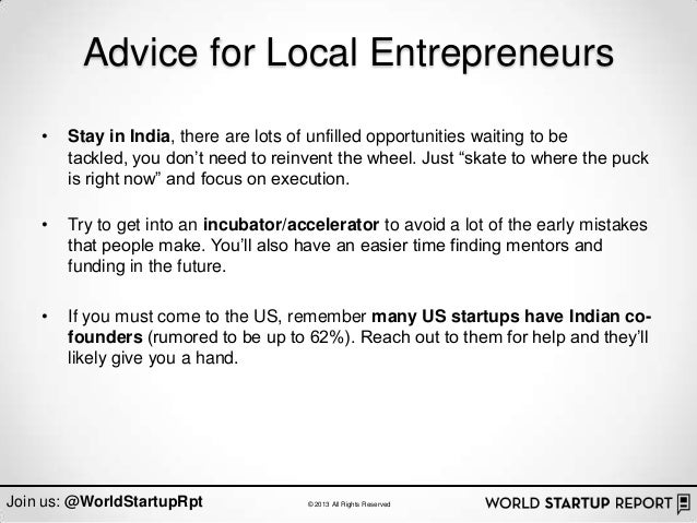 Advice for Local Entrepreneurs    •   Stay in India, there are lots of unfilled opportunities waiting to be        tackled...