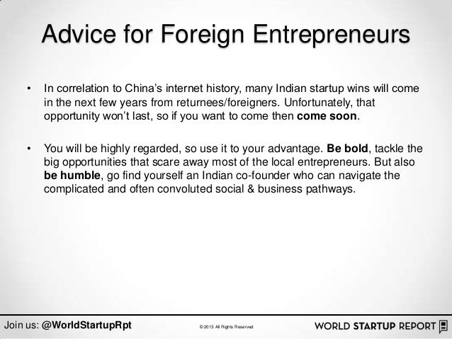 "Advice for Foreign Entrepreneurs    •   In correlation to China""s internet history, many Indian startup wins will come    ..."