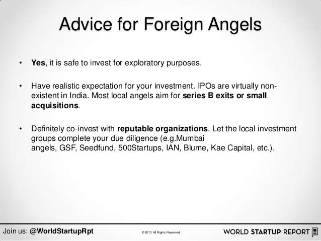Advice for Foreign Angels    •   Yes, it is safe to invest for exploratory purposes.    •   Have realistic expectation for...