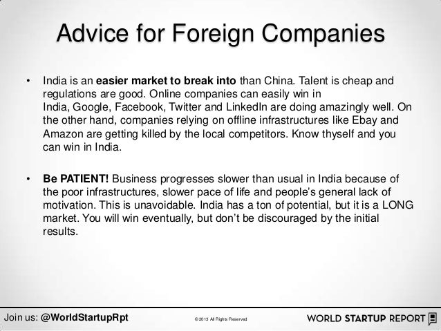 Advice for Foreign Companies    •   India is an easier market to break into than China. Talent is cheap and        regulat...