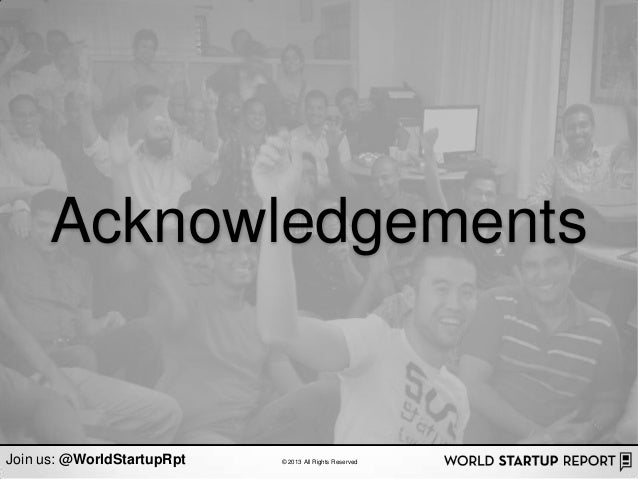 AcknowledgementsJoin us: @WorldStartupRpt   © 2013 All Rights Reserved