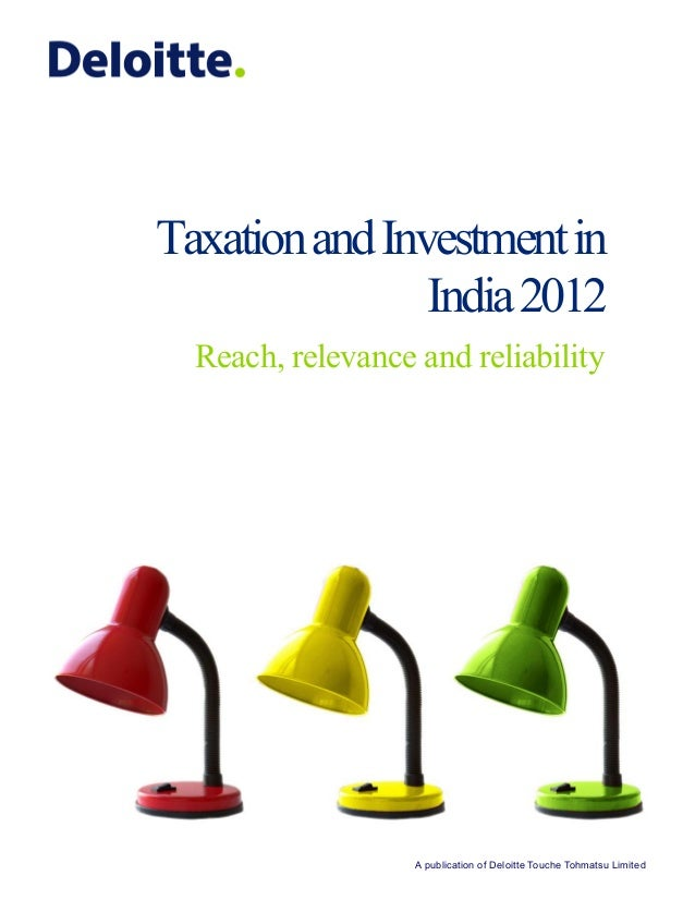 Taxation and Investment in India 2012 Reach, relevance and reliability  A publication of Deloitte Touche Tohmatsu Limited