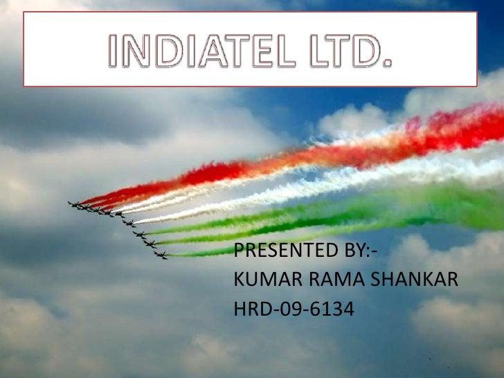 INDIATEL LTD.<br />                                       PRESENTED BY:-<br />                                        KUMA...