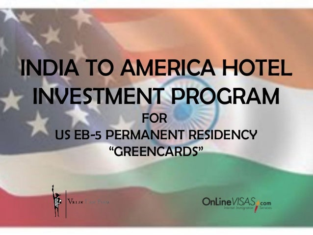 "INDIA TO AMERICA HOTEL INVESTMENT PROGRAM              FOR  US EB-5 PERMANENT RESIDENCY          ""GREENCARDS"""