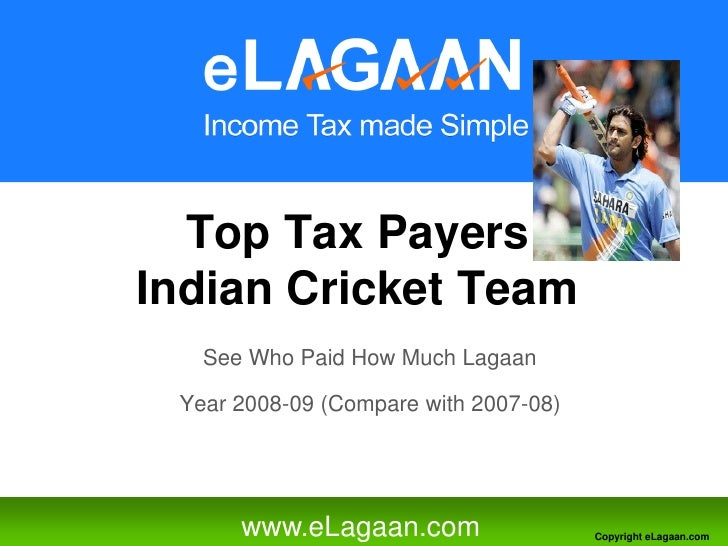 Top Tax Payers Indian Cricket Team    See Who Paid How Much Lagaan   Year 2008-09 (Compare with 2007-08)           www.eLa...