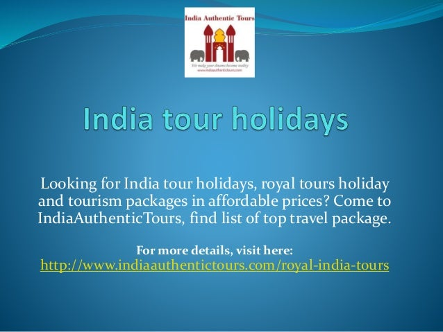 Looking for India tour holidays, royal tours holiday and tourism packages in affordable prices? Come to IndiaAuthenticTour...