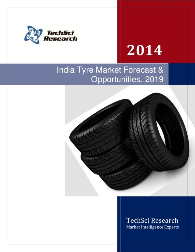 2014 TechSci Research Market Intelligence Experts India Tyre Market Forecast & Opportunities, 2019