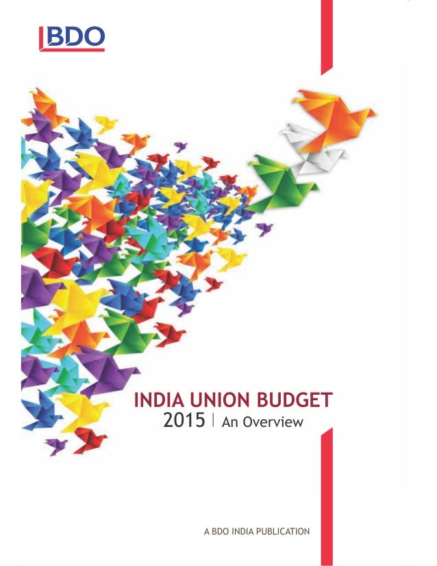 India Union Budget 2015 i FOREWORD The Hon'ble Finance Minister ('FM'), Mr. Arun Jaitley announced the Union Budget 2015, ...
