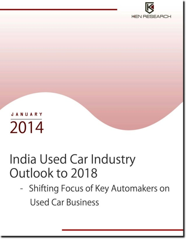 TABLE OF CONTENTS 1.  India Used Car Market Introduction  2.  Value Chain Analysis of Used Car Industry in India  3.  Indi...